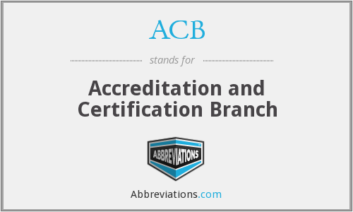 ACB - Accreditation and Certification Branch