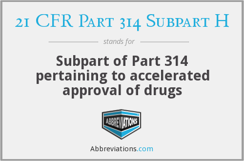 21 CFR Part 314 Subpart H - Subpart of Part 314 pertaining to accelerated approval of drugs