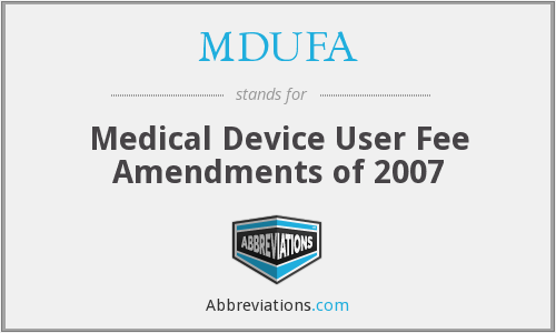 MDUFA - Medical Device User Fee Amendments of 2007