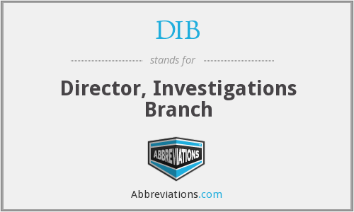 DIB - Director, Investigations Branch