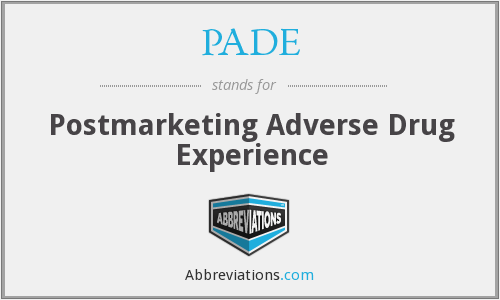 PADE - Postmarketing Adverse Drug Experience