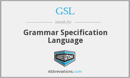 GSL - Grammar Specification Language
