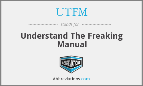 UTFM - Understand The Freaking Manual