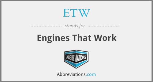 ETW - Engines That Work
