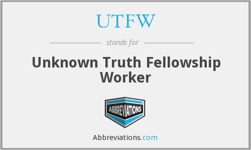UTFW - Unknown Truth Fellowship Worker