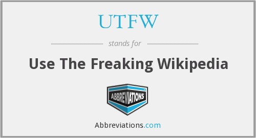UTFW - Use The Freaking Wikipedia