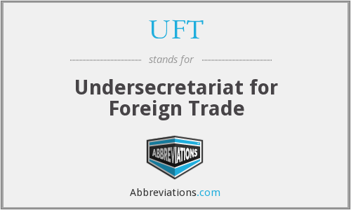 UFT - Undersecretariat for Foreign Trade