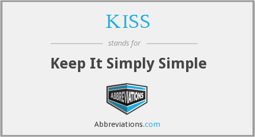 KISS - Keep It Simply Simple
