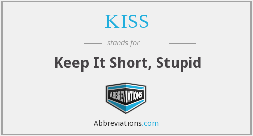 KISS - Keep It Short, Stupid