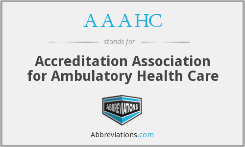 AAAHC - Accreditation Association for Ambulatory Health Care