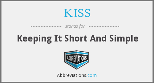 KISS - Keeping It Short And Simple