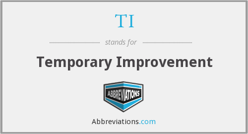 TI - Temporary Improvement