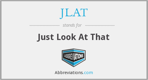 JLAT - Just Look At That
