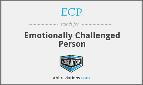 ECP - Emotionally Challenged Person