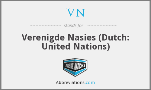 VN - Verenigde Nasies (Dutch: United Nations)
