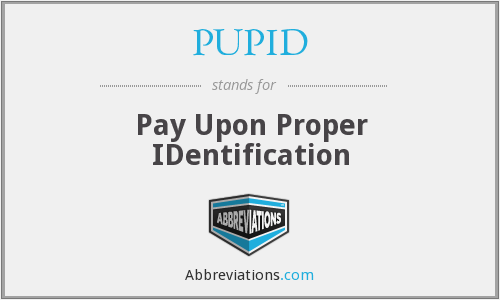 PUPID - Pay Upon Proper IDentification