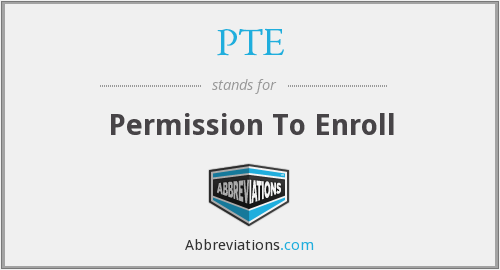 PTE - Permission To Enroll