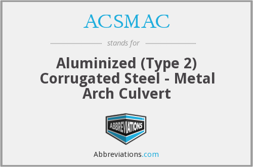 ACSMAC - Aluminized (Type 2) Corrugated Steel - Metal Arch Culvert