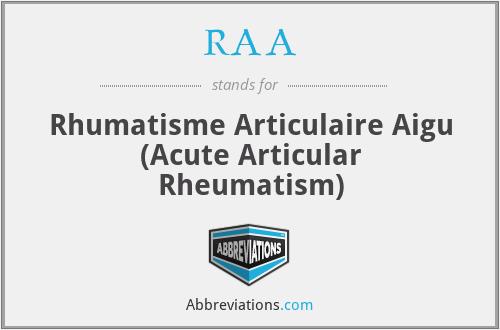 RAA - Rhumatisme Articulaire Aigu (Acute Articular Rheumatism)
