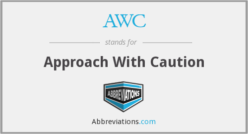 AWC - Approach With Caution