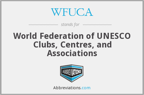 WFUCA - World Federation of UNESCO Clubs, Centres, and Associations