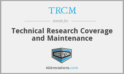 TRCM - Technical Research Coverage and Maintenance