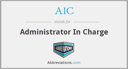 AIC - Administrator In Charge
