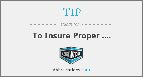 TIP - To Insure Proper ....