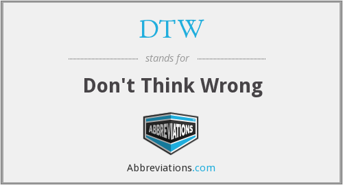 DTW - Don't Think Wrong