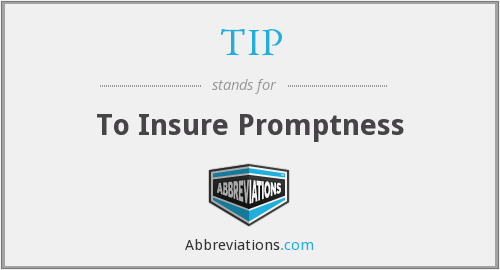 TIP - To Insure Promptness