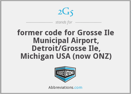 2G5 - former code for Grosse Ile Municipal Airport, Detroit/Grosse Ile, Michigan USA (now ONZ)