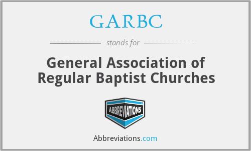 GARBC - General Association of Regular Baptist Churches