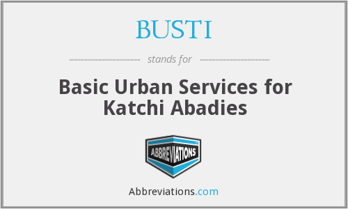 BUSTI - Basic Urban Services for Katchi Abadies