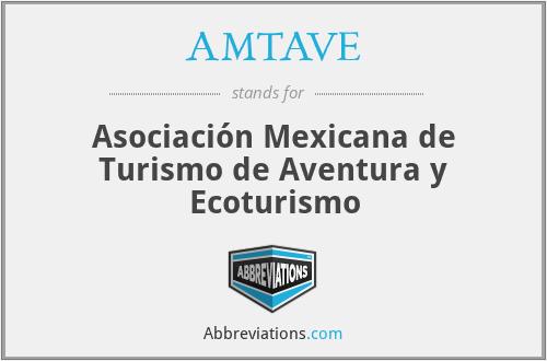 AMTAVE - Asociación Mexicana de Turismo de Aventura y Ecoturismo