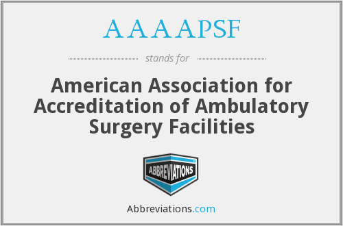 AAAAPSF - American Association for Accreditation of Ambulatory Surgery Facilities