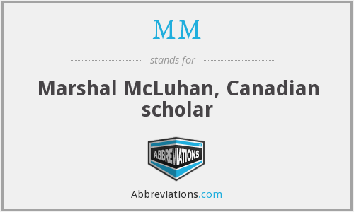 MM - Marshal McLuhan, Canadian scholar