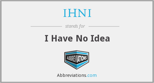 IHNI - I Have No Idea