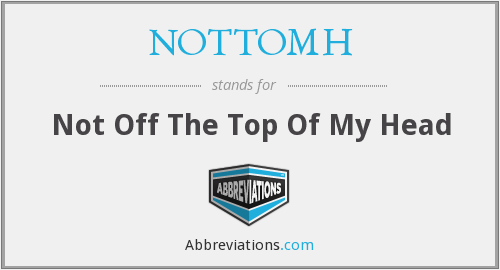NOTTOMH - Not Off The Top Of My Head