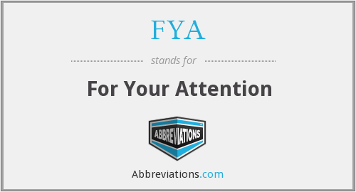 FYA - For Your Attention