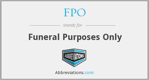 FPO - Funeral Purposes Only