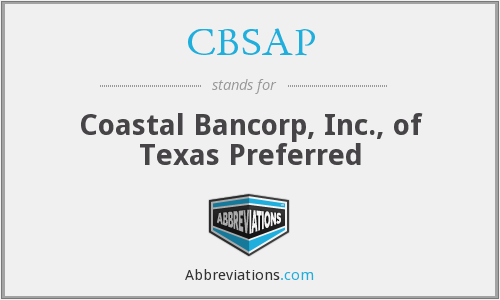 CBSAP - Coastal Bancorp, Inc., of Texas Preferred