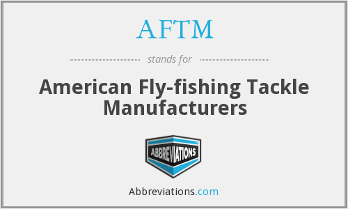 AFTM - American Fly-fishing Tackle Manufacturers
