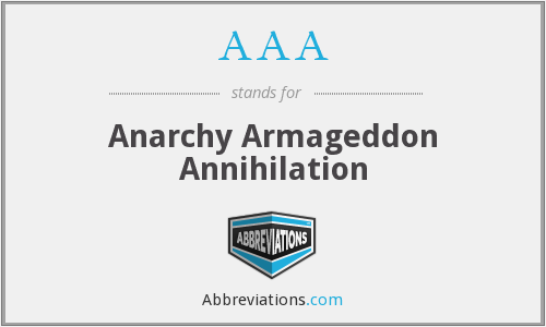 AAA - Anarchy Armageddon Annihilation