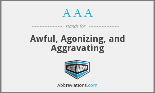 AAA - Awful, Agonizing, and Aggravating