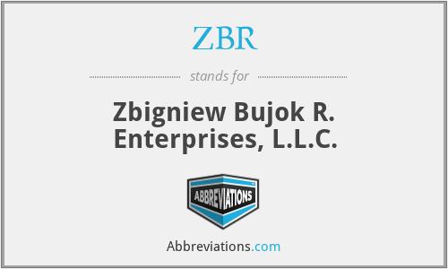 ZBR - Zbigniew Bujok R. Enterprises, L.L.C.