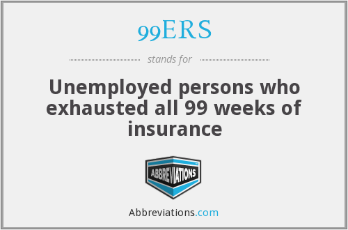 99ERS - Unemployed persons who exhausted all 99 weeks of insurance