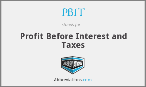 PBIT - Profit Before Interest and Taxes