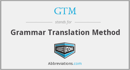 GTM - Grammar Translation Method