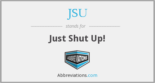 JSU - Just Shut Up!