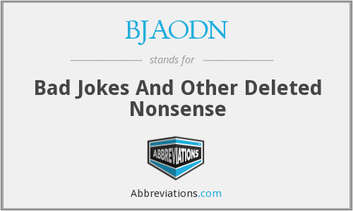 BJAODN - Bad Jokes And Other Deleted Nonsense
